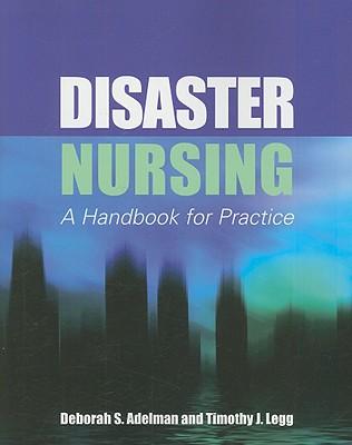 Disaster Nursing By Adelman, Deborah S./ Legg, Timothy J.